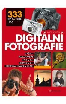 Miroslav Myška: 333 tipů a triků pro digitální fotografii cena od 290 Kč