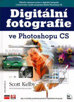 Scott Kelby: Digitální fotografie ve Photoshopu CS cena od 428 Kč