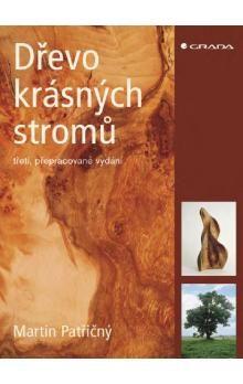 Martin Patřičný: Dřevo krásných stromů - 3. vydání cena od 354 Kč