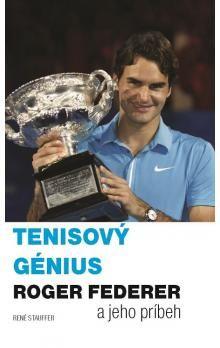 René Stauffer: Tenisový génius Roger Federer cena od 278 Kč