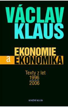 Václav Klaus: Ekonomie a ekonomika - Texty z let 1996 - 2006 cena od 199 Kč