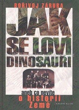 Bořivoj Záruba: Jak se loví dinosauři aneb Co nevíte... cena od 99 Kč