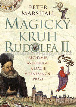 Peter Marshall: Magický kruh Rudolfa II. Alchymie, astrologie a magie v renesanční Praze cena od 0 Kč