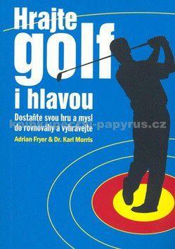 Adrian Fryer, Karl Morris: Hrajte golf i hlavou - Adrian Fryer cena od 159 Kč