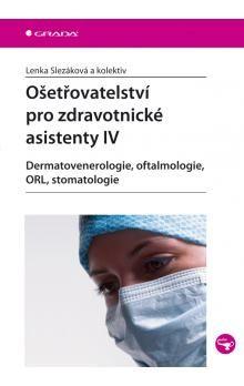 Lenka Slezáková: Ošetřovatelství pro zdravotnické asistenty IV cena od 228 Kč
