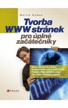 Martin Domes: Tvorba WWW stránek pro úplné začátečníky cena od 180 Kč