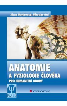 Miroslav Orel, Alena Merkunová: Anatomie a fyziologie člověka pro humanitní obory cena od 363 Kč