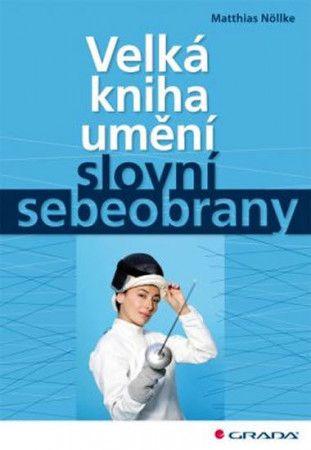 Matthias Nöllke: Velká kniha umění slovní sebeobrany cena od 248 Kč
