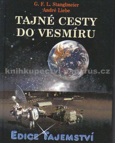 G. F. L. Stanglmeier, André Liebe: Tajné cesty do vesmíru cena od 196 Kč
