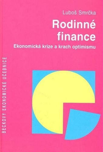 Luboš Smrčka: Rodinné finance Ekonomická krize a krach optimismu cena od 536 Kč