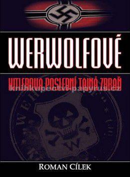 Roman Cílek: Werwolfové - Hitlerova poslední tajná zbraň cena od 212 Kč