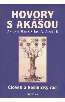 Mareš Antonín, Zentrich Josef: Hovory s Akášou - Člověk a kosmický řád cena od 213 Kč