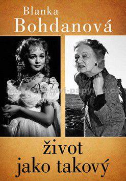 Blanka Bohdanová: Život jako takový cena od 80 Kč