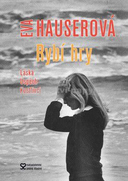 Eva Hauserová: Rybí hry - Láska, úspěch, kostlivci cena od 33 Kč