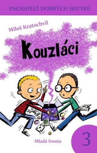 Miloš Kratochvíl: Pachatelé dobrých skutků 3: Kouzláci cena od 175 Kč