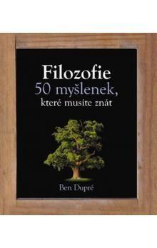 Ben Dupré: Filozofie 50 myšlenek, které musíte znát cena od 147 Kč