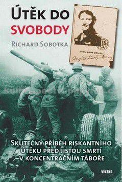 Richard Sobotka: Útěk do svobody cena od 125 Kč