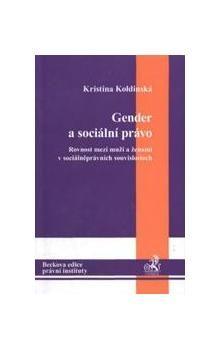 Kristína Koldínská: Gender a sociální právo. Rovnost mezi muži a ženami v sociálněprávních souvislos cena od 442 Kč
