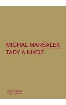 Michal Maršálek: Tady a nikde cena od 136 Kč