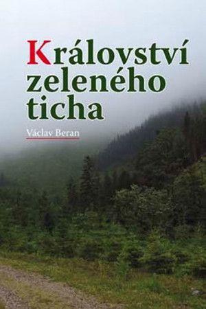 Václav Beran: Království zeleného ticha cena od 152 Kč