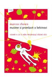 Marcus Chown: Musíme si promluvit o Kelvinovi - Vesmír a co o něm prozrazují všední věci cena od 206 Kč