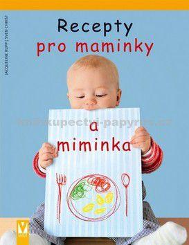 Rupp Jacqueline, Christ Sven: Recepty pro maminky a miminka cena od 209 Kč