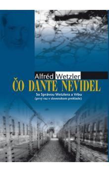 Alfréd Wetzler: Čo Dante nevidel - Alfréd Wetzler cena od 246 Kč