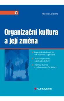 Růžena Lukášová: Organizační kultura a její změna cena od 298 Kč