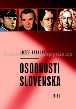 Jozef Leikert: Osobnosti Slovenska I. diel cena od 0 Kč