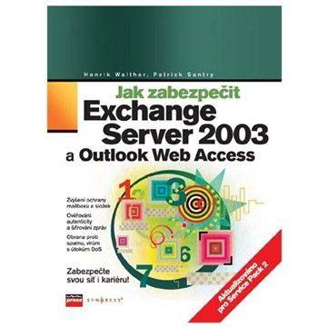 Henrik Walther, Patrick Santry: Jak zabezpečit Exchange Server 2003 a Outlook Web Access cena od 110 Kč