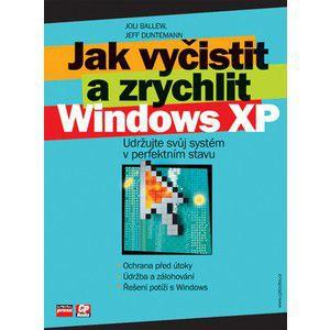 Joli Ballew, Jeff Dunteman: Jak vyčistit a zrychlit Windows XP cena od 135 Kč