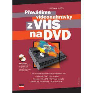 Vladislav Janeček: Převádíme videonahrávky z VHS na DVD cena od 54 Kč