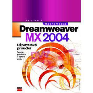 Petr Vostrý: Macromedia Dreamweaver MX 2004 cena od 157 Kč