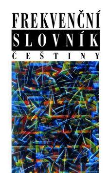 Michal Křen, František Čermák, Kolektiv: Frekvenční slovník češtiny cena od 376 Kč