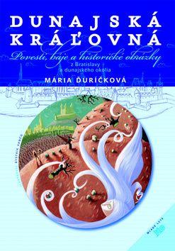 Mária Ďuríčková: Dunajská kráľovná cena od 0 Kč
