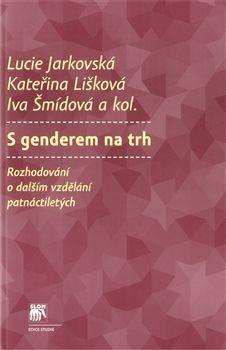 Lucie Jarkovská, Kateřina Lišková, Iva Šmídová: S genderem na trh cena od 181 Kč