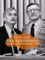 Lubomír Kopeček: Éra nevinnosti - Česká politika 1989-1997 cena od 64 Kč