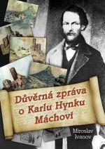 Miroslav Ivanov: Důvěrná zpráva o Karlu Hynku Máchovi cena od 139 Kč