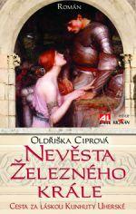 Oldřiška Ciprová: Nevěsta železného krále cena od 174 Kč