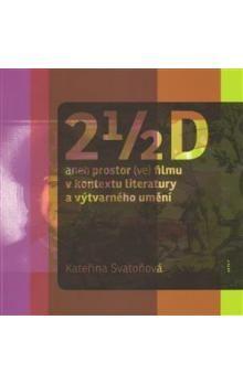 Kateřina Svatoňová: 2 1/2 D aneb prostor (ve) filmu v kontextu literatury a výtvarného umění cena od 205 Kč