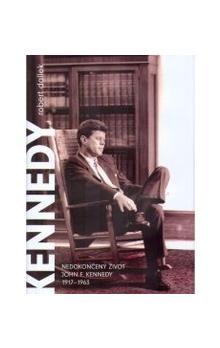 Robert Dallek: Nedokončený život - John F.Kennedy 1917-1963 cena od 407 Kč