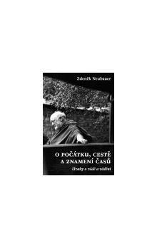 Zdeněk Neubauer: O počátku, cestě a znamení časů cena od 220 Kč