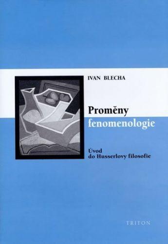 Ivan Blecha: Proměny fenomenologie - Úvod do Husslerovy filosofie cena od 271 Kč