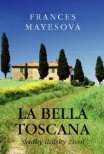 Frances Mayes: La bella Toscana cena od 0 Kč