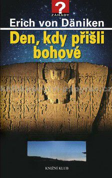 Erich von Däniken: Den, kdy přišli bohové cena od 214 Kč
