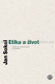 Jan Sokol: Etika a život cena od 0 Kč