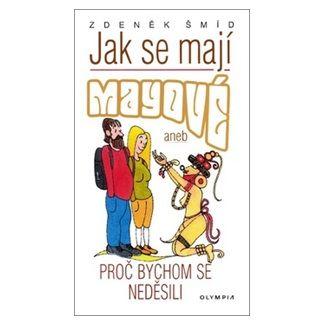 Zdeněk Šmíd, Miroslav Slejška: Jak se mají Mayové aneb Proč bychom se neděsili - 2. vydání cena od 161 Kč
