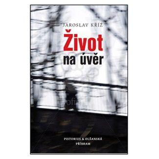Jaroslav Kříž: Život na úvěr cena od 169 Kč