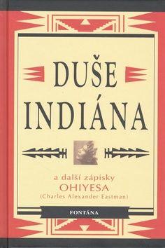 Charles Alexander Eastman: Duše Indiána a jiné spisy cena od 169 Kč