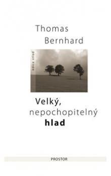 Thomas Bernhard: Velký, nepochopitelný hlad - Krátké prózy a povídky cena od 172 Kč